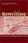 Rewriting: How to Do Things with Texts - Joseph Harris