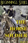 The Horse Soldier (Beginnings Series) - Jacqueline Druga
