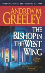 The Bishop in the West Wing: A Bishop Blackie Ryan Novel - Andrew M. Greeley