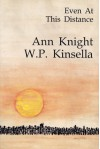 Even At This Distance - Ann Knight, W.P. Kinsella