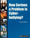 How Serious a Problem Is Cyberbullying? - Patricia D. Netzley