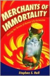 Merchants of Immortality - Stephen Hall