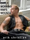 Early Morning Knife Wounds - Erik Christian