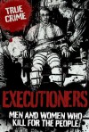 EXECUTIONERS: Men and Women Who Kill for the People - Anne Williams