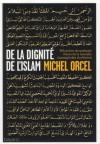 De la dignité de l'Islam - Michel Orcel