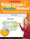 Writing Lessons for the Interactive Whiteboard: Grades 2-4: 20 Whiteboard-Ready Writing Samples and Mini-Lessons That Show You How to Teach the Elements of Strong Writing - Lola M. Schaefer