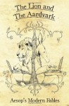The Lion and the Aardvark: Aesop's Modern Fables - Robin D Laws, Steve Dempsey