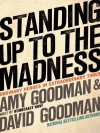 Standing Up to the Madness: Ordinary Heroes in Extraordinary Times - Amy Goodman