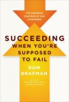 Succeeding When You're Supposed to Fail: The 6 Enduring Principles of High Achievement - Rom Brafman