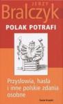 Polak potrafi: Przysłowia, hasła i inne polskie zdania osobne - Jerzy Bralczyk