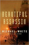 Beautiful Assassin: Russia's most celebrated sniper, America's most unexpected spy - Michael C. White