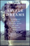 Savage Dreams: A Journey into the Hidden Wars of the American West - Rebecca Solnit