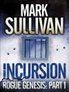 Incursion (Rogue Genesis, #1) - Mark T. Sullivan