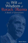 The Wit and Wisdom of Barack Obama: A Book of Quotations - Barack Obama