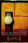 Keys to the Door of Truth: Metaphysical Musings of a Born-Yet-Again - Jim Young