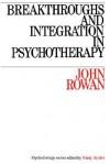 Breakthroughs and Integration in Psychotherapy - Rowan, John Rowan