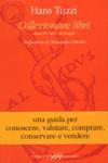 Collezionare libri: antichi, rari, di pregio - Hans Tuzzi, Alessandro Olschki