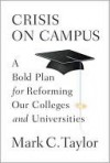 Crisis on Campus: A Bold Plan for Reforming Our Colleges and Universities - Mark Taylor