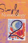 Simply® Numerology - Anne Christie, Zambezi Publishing