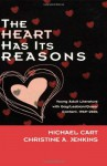 The Heart Has Its Reasons: Young Adult Literature with Gay/Lesbian/Queer Content 1969-2004 - Michael Cart, Christine A. Jenkins