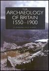 The Historical Archaeology of Britain 1540-1900 - David Cranstone, Richard Newman