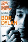 Song of the North Country: A Midwest Framework to the Songs of Bob Dylan - David Pichaske