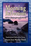 Morning Reflections, A Collection of Bible Verses, Prayers, and Inspirational Poetry for Daily Reflection (Inspirational Reflections Series) - Karen Jean Matsko Hood