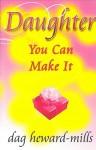 Daughter You Can Make It - Dag Heward-Mills