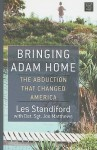 Bringing Adam Home: The Abduction That Changed America - Les Standiford