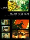 Planet Hong Kong: Popular Cinema and the Art of Entertainment - David Bordwell