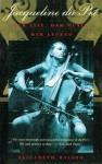 Jacqueline du Pré: Her Life, Her Music, Her Legend - Elizabeth Wilson