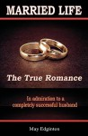 Married Life: The True Romance - May Edginton