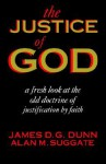 The Justice of God: A Fresh Look at the Old Doctrine of Justification by Faith - James D.G. Dunn