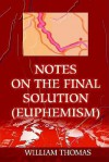 Notes on the Final Solution (Euphemism) - William Thomas
