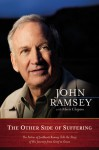 The Other Side of Suffering: The Father of JonBenet Ramsey Tells the Story of His Journey from Grief to Grace - John Ramsey, Marie Chapian