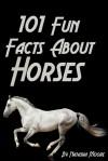 101 Fun Facts About Horses - Natasha Moore