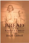 Bread for the Baker's Child: A Novel - Joseph Caldwell