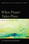 When Prayer Takes Place: Forays Into a Biblical World - J Gerald Janzen, Brent A. Strawn, Patrick D. Miller