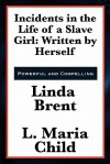Incidents in the Life of a Slave Girl: Written by Herself - Linda Brent, L. Maria Child