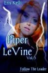 Piper LeVine, Follow the Leader (Piper LeVine Series) - Eris Kelli, Editor Kathy Krick