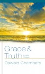 Grace and Truth: A Holy Pursuit - Oswald Chambers