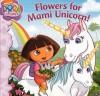 Flowers for Mami Unicorn! - Rosemary Contreras, Victoria Miiler, Christine Ricci