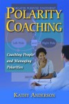 Polarity Coaching: Coaching People and Managing Polarities - Kathy Anderson