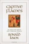 Captive Flames: On Selected Saints and Christian Heroes - Ronald A. Knox