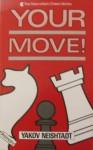Your Move! - Yakov Neishtadt