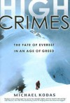 High Crimes: How A Mountain Of Money Draws Thievery, Extortion, Fraud, And Death To The Top Of The World - Michael Kodas, Mark Deakins