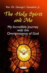 The Holy Spirit and Me: My Incredible Journey with the Omnipresence of God - George Goodwin