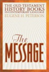 The Message: The Old Testament History Books In Contemporary Language - Eugene H. Peterson