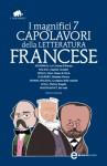 I magnifici 7 capolavori della letteratura francese - Gustave Flaubert, Guy de Maupassant, Émile Zola, Honoré de Balzac, Stendhal, Alexandre Dumas figlio, Victor Hugo