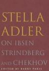 Stella Adler on Ibsen, Strindberg, and Chekhov - Stella Adler
